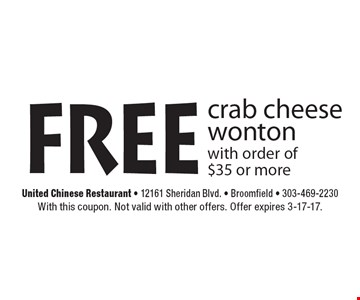 Free crab cheese wonton with order of $35 or more. With this coupon. Not valid with other offers. Offer expires 3-17-17.