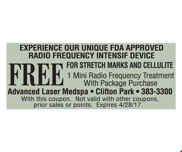 FREE 1 mini radio frequency treatment with package purchase. With this coupon. Not valid with other coupons, prior sales or points. Expires 4/28/17.