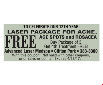 FREE laser package for acne, age spots and rosacea. Buy package of 3, get 4th treatment FREE! With this coupon. Not valid with other coupons, prior sales or points. Expires 4/28/17.