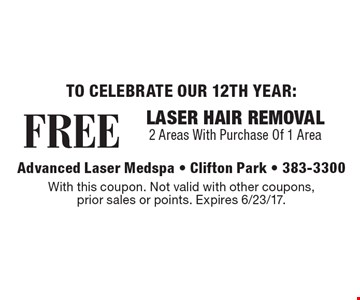 FREE LASER HAIR REMOVAL 2 Areas With Purchase Of 1 Area. With this coupon. Not valid with other coupons, prior sales or points. Expires 6/23/17.