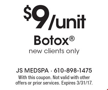$9/unit Botox®. New clients only. With this coupon. Not valid with other offers or prior services. Expires 3/31/17.