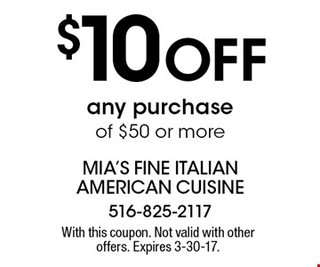 $10 OFF any purchase of $50 or more. With this coupon. Not valid with other offers. Expires 3-30-17.