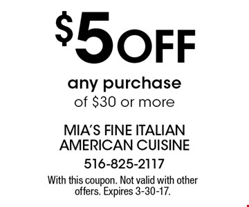 $5 OFF any purchase of $30 or more. With this coupon. Not valid with other offers. Expires 3-30-17.