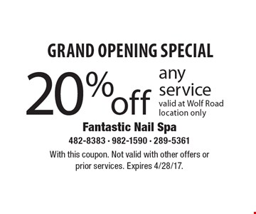 GRAND OPENING SPECIAL 20% off any service. Valid at Wolf Road location only. With this coupon. Not valid with other offers o rprior services. Expires 4/28/17.