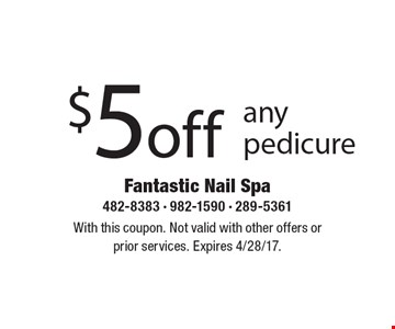 $5 off any pedicure. With this coupon. Not valid with other offers or prior services. Expires 4/28/17.