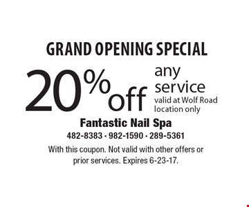 Grand opening special. 20% off any service valid at Wolf Road location only. With this coupon. Not valid with other offers or prior services. Expires 6-23-17.