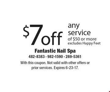 $7 off any service of $50 or more excludes Happy Feet. With this coupon. Not valid with other offers or prior services. Expires 6-23-17.