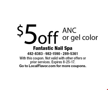 $5 off ANC or gel color. With this coupon. Not valid with other offers or prior services. Expires 8-25-17. Go to LocalFlavor.com for more coupons.