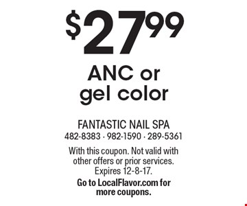 $27.99 ANC or gel color. With this coupon. Not valid with other offers or prior services. Expires 12-8-17. Go to LocalFlavor.com for more coupons.