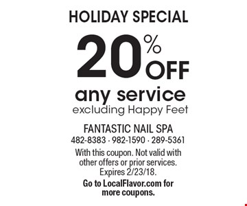 HOLIDAY SPECIAL 20%OFF any service excluding Happy Feet. With this coupon. Not valid with other offers or prior services. Expires 2/23/18. Go to LocalFlavor.com for more coupons.