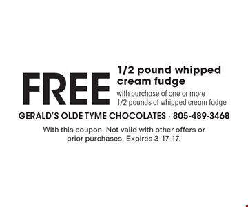 Free 1/2 pound whipped cream fudge with purchase of one or more 1/2 pounds of whipped cream fudge. With this coupon. Not valid with other offers or prior purchases. Expires 3-17-17.