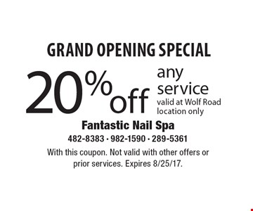 grand opening SPECIAL 20%off any service valid at Wolf Road location only. With this coupon. Not valid with other offers or prior services. Expires 8/25/17.