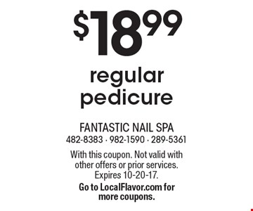 $18.99 regular pedicure. With this coupon. Not valid with other offers or prior services. Expires 10-20-17. Go to LocalFlavor.com for more coupons.