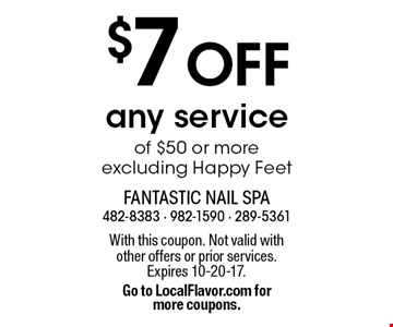 $7 OFF any service of $50 or more excluding Happy Feet. With this coupon. Not valid with other offers or prior services. Expires 10-20-17. Go to LocalFlavor.com for more coupons.