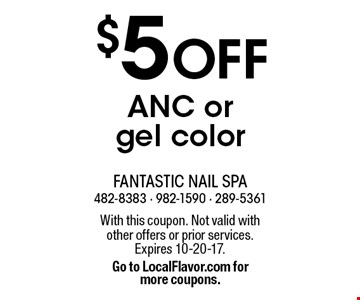 $5 OFF ANC or gel color. With this coupon. Not valid with other offers or prior services. Expires 10-20-17. Go to LocalFlavor.com for more coupons.