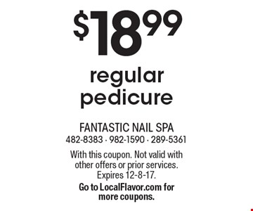 $18.99 regular pedicure. With this coupon. Not valid with other offers or prior services. Expires 12-8-17. Go to LocalFlavor.com for more coupons.