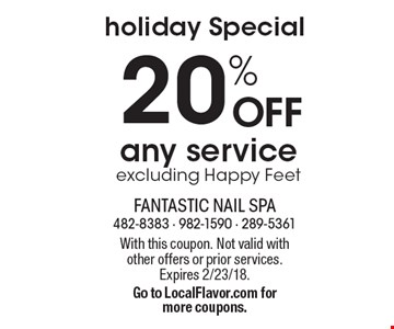 Holiday special 20% OFF any service excluding Happy Feet. With this coupon. Not valid with other offers or prior services. Expires 2/23/18. Go to LocalFlavor.com for more coupons.
