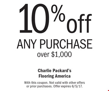 10% off Any Purchase over $1,000. With this coupon. Not valid with other offers or prior purchases. Offer expires 6/5/17.