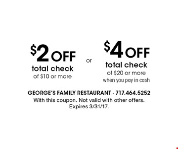 $2 Off total check of $10 or more OR $4 Off total check of $20 or more when you pay in cash. . With this coupon. Not valid with other offers.Expires 3/31/17.