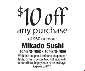 $10 off any purchase of $60 or more. With this coupon. Limit one coupon per table. Offer is before tax. Not valid with other offers, happy hour or on holidays. Expires 8/4/17.
