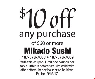 $10 off any purchase of $60 or more. With this coupon. Limit one coupon per table. Offer is before tax. Not valid with other offers, happy hour or on holidays. Expires 9/15/17.