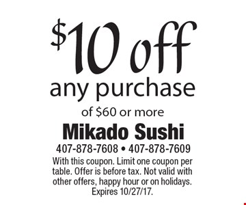 $10 off any purchase of $60 or more. With this coupon. Limit one coupon per table. Offer is before tax. Not valid with other offers, happy hour or on holidays. Expires 10/27/17.