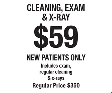 $59 Cleaning, Exam & X-Ray. Includes exam, regular cleaning & x-rays. Regular price $350. New patients only. Offers not to be used in conjunction with any other offers or reduced fee plans