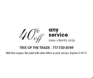 40% off any service, new clients only. With this coupon. Not valid with other offers or prior service. Expires 3-10-17.
