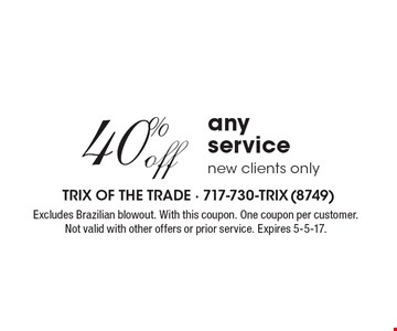 40% off any service new clients only. Excludes Brazilian blowout. With this coupon. One coupon per customer. Not valid with other offers or prior service. Expires 5-5-17.