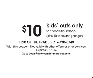 $10kids' cuts onlyfor back-to-school (kids 10 years and younger). With this coupon. Not valid with other offers or prior services. Expires 9-15-17. Go to LocalFlavor.com for more coupons.