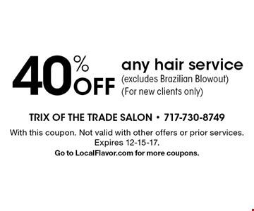 40% Off any hair service (excludes Brazilian Blowout). For new clients only. With this coupon. Not valid with other offers or prior services. Expires 12-15-17.Go to LocalFlavor.com for more coupons.