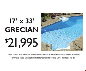 INGROUND POOL SALE. $21,995 for a GRECIAN style 17' x 33' inground pool. Limited time & quantities, free salt system. Pools shown with available options not included. Offers cannot be combined. Excludes previous sales. Visit our website for complete details. Offer expires 3-15-17.