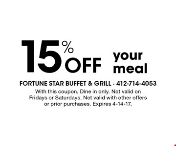 15% Off your meal. With this coupon. Dine in only. Not valid on Fridays or Saturdays. Not valid with other offers or prior purchases. Expires 4-14-17.