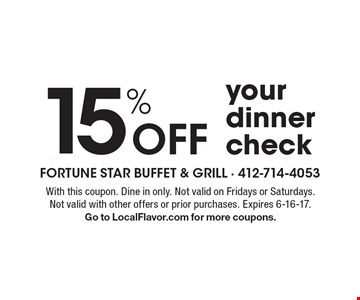 15% Off your dinner check. With this coupon. Dine in only. Not valid on Fridays or Saturdays. Not valid with other offers or prior purchases. Expires 6-16-17. Go to LocalFlavor.com for more coupons.
