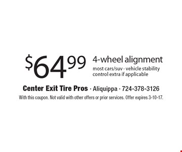 $64.99 4-Wheel Alignment. Most cars/suv. Vehicle stability control extra if applicable. With this coupon. Not valid with other offers or prior services. Offer expires 3-10-17.