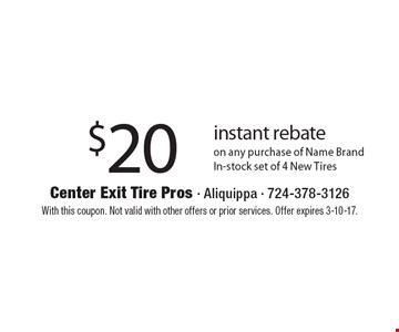 $20 Instant Rebate On Any Purchase Of Name Brand In-Stock Set Of 4 New Tires. With this coupon. Not valid with other offers or prior services. Offer expires 3-10-17.