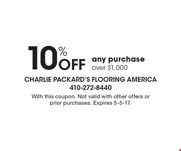 10% Off any purchase over $1,000. With this coupon. Not valid with other offers or prior purchases. Expires 5-5-17.