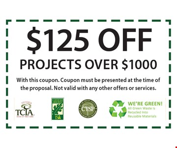 $125 off projects over $1000. With this coupon. Coupon must be presented at the time of the proposal. Not valid with any other offers or services.
