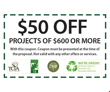 $50 off projects of $600 or more. With this coupon. Coupon must be presented at the time of the proposal. Not valid with any other offers or services.