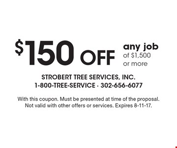 $150 OFF any jobof $1,500 or more. With this coupon. Must be presented at time of the proposal. Not valid with other offers or services. Expires 8-11-17.