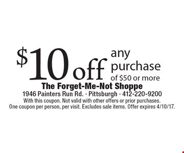 $10 off any purchase of $50 or more. With this coupon. Not valid with other offers or prior purchases.One coupon per person, per visit. Excludes sale items. Offer expires 4/10/17.