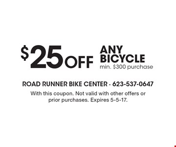 $25 OFF ANY BICYCLE. Min. $300 purchase. With this coupon. Not valid with other offers or prior purchases. Expires 5-5-17.