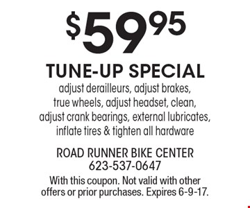 $59.95 tune-up special. Adjust derailleurs, adjust brakes, true wheels, adjust headset, clean, adjust crank bearings, external lubricates, inflate tires & tighten all hardware. With this coupon. Not valid with other offers or prior purchases. Expires 6-9-17.