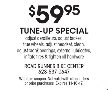 $59.95 Tune-Up Special. Adjust derailleurs, adjust brakes, true wheels, adjust headset, clean, adjust crank bearings, external lubricates, inflate tires & tighten all hardware. With this coupon. Not valid with other offers or prior purchases. Expires 11-10-17.
