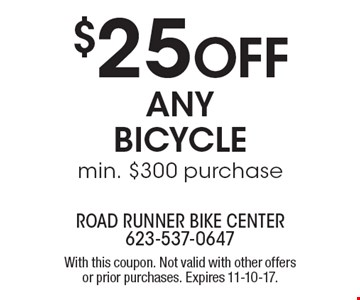 $25 off any bicycle ,min. $300 purchase. With this coupon. Not valid with other offers or prior purchases. Expires 11-10-17.