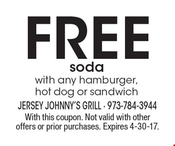 Free soda with any hamburger, hot dog or sandwich. With this coupon. Not valid with other offers or prior purchases. Expires 4-30-17.