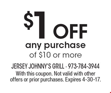 $1 Off any purchase of $10 or more. With this coupon. Not valid with other offers or prior purchases. Expires 4-30-17.