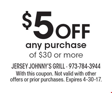 $5 Off any purchase of $30 or more. With this coupon. Not valid with other offers or prior purchases. Expires 4-30-17.