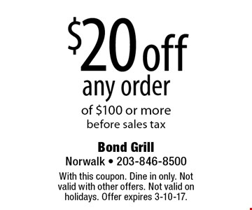 $20 off any order of $100 or more, before sales tax. With this coupon. Dine in only. Not valid with other offers. Not valid on holidays. Offer expires 3-10-17.