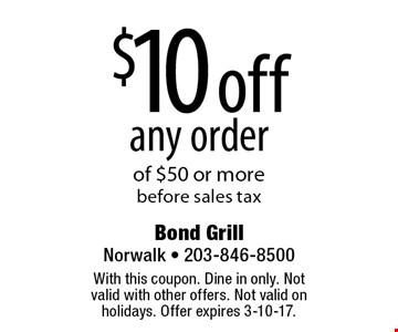 $10 off any order of $50 or more, before sales tax. With this coupon. Dine in only. Not valid with other offers. Not valid on holidays. Offer expires 3-10-17.
